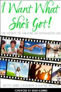 New book by Mother-Daughter co-authors, Bette Laughrun and Kathie Nelson, I Want What She's Got!